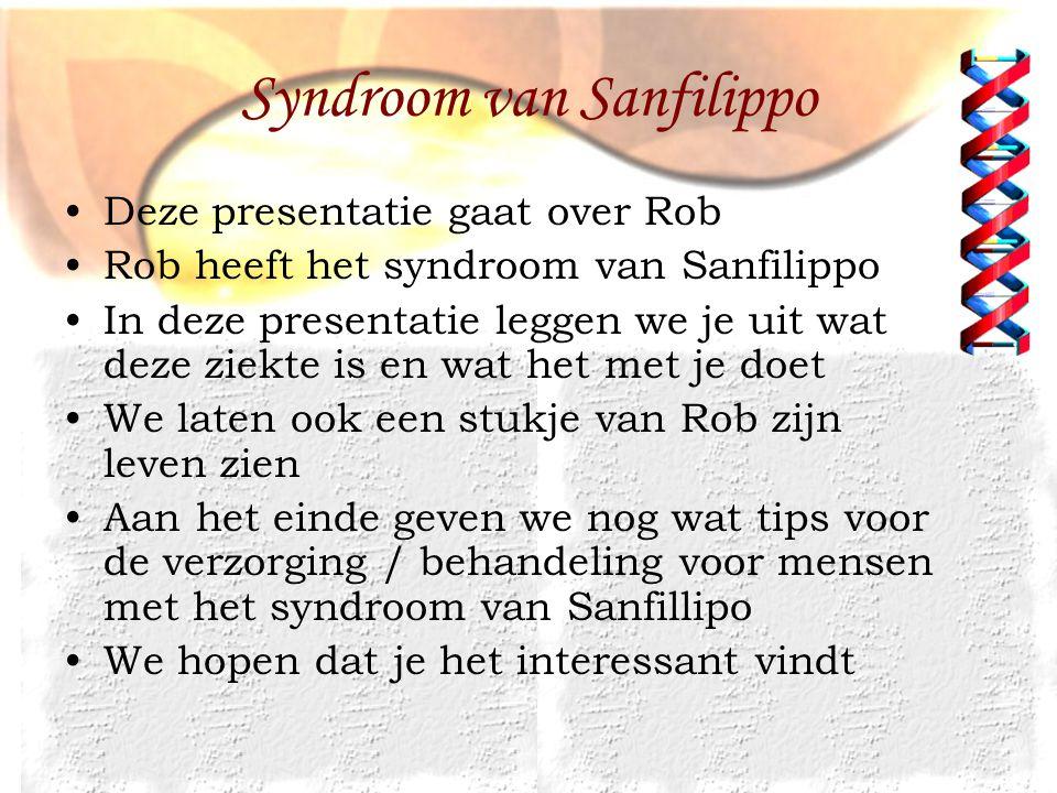 Syndroom van Sanfilippo Deze presentatie gaat over Rob Rob heeft het syndroom van Sanfilippo In deze presentatie leggen we je uit wat deze ziekte is e