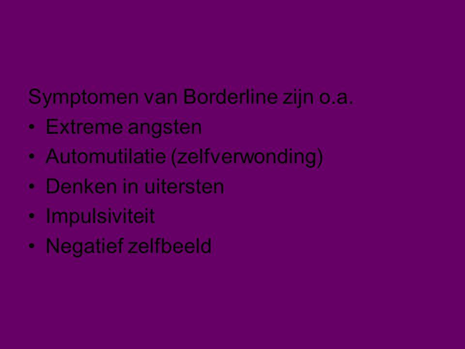 Symptomen van Borderline zijn o.a. Extreme angsten Automutilatie (zelfverwonding) Denken in uitersten Impulsiviteit Negatief zelfbeeld
