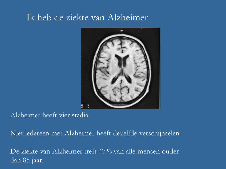 Ik heb de ziekte van Alzheimer Alzheimer heeft vier stadia.