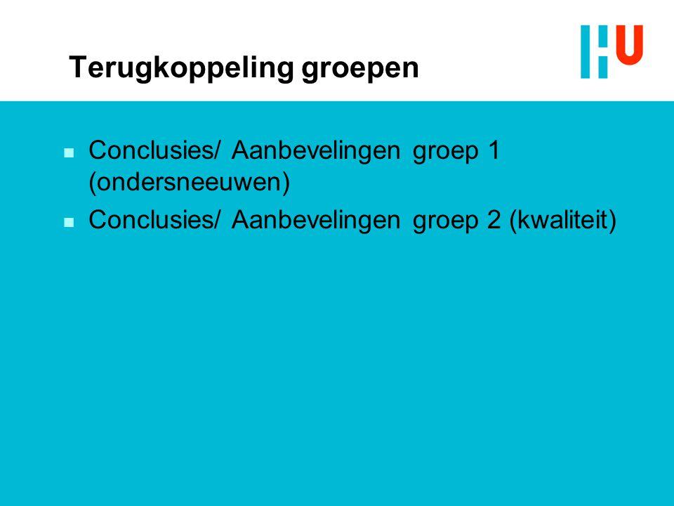 Terugkoppeling groepen n Conclusies/ Aanbevelingen groep 1 (ondersneeuwen) n Conclusies/ Aanbevelingen groep 2 (kwaliteit)