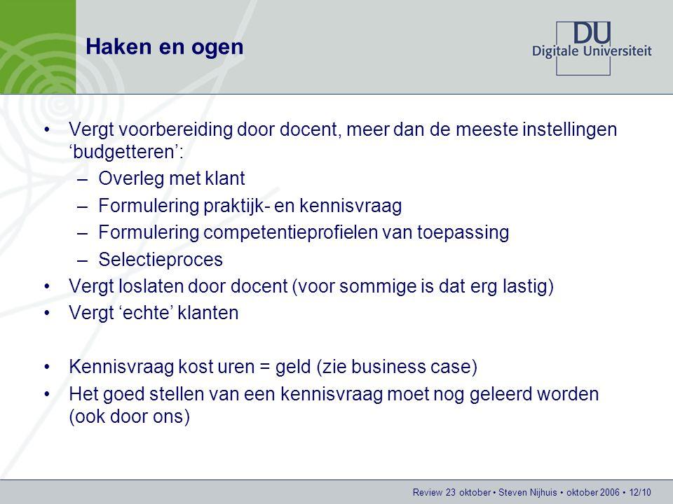 Review 23 oktober Steven Nijhuis oktober 2006 12/10 Haken en ogen Vergt voorbereiding door docent, meer dan de meeste instellingen 'budgetteren': –Ove
