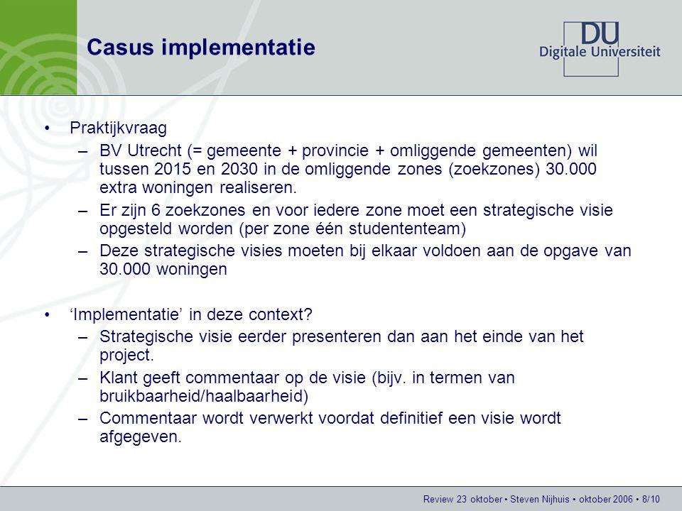 Review 23 oktober Steven Nijhuis oktober 2006 8/10 Casus implementatie Praktijkvraag –BV Utrecht (= gemeente + provincie + omliggende gemeenten) wil t