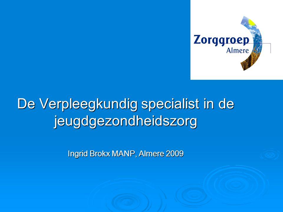 De Verpleegkundig specialist in de jeugdgezondheidszorg Ingrid Brokx MANP, Almere 2009