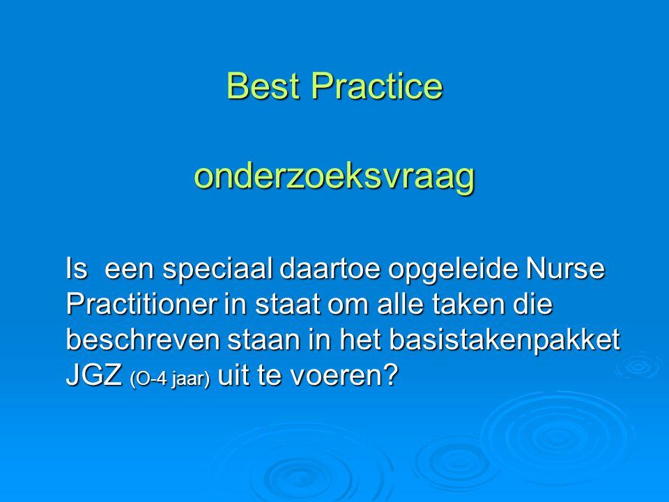 Best Practice onderzoeksvraag Is een speciaal daartoe opgeleide Nurse Practitioner in staat om alle taken die beschreven staan in het basistakenpakket