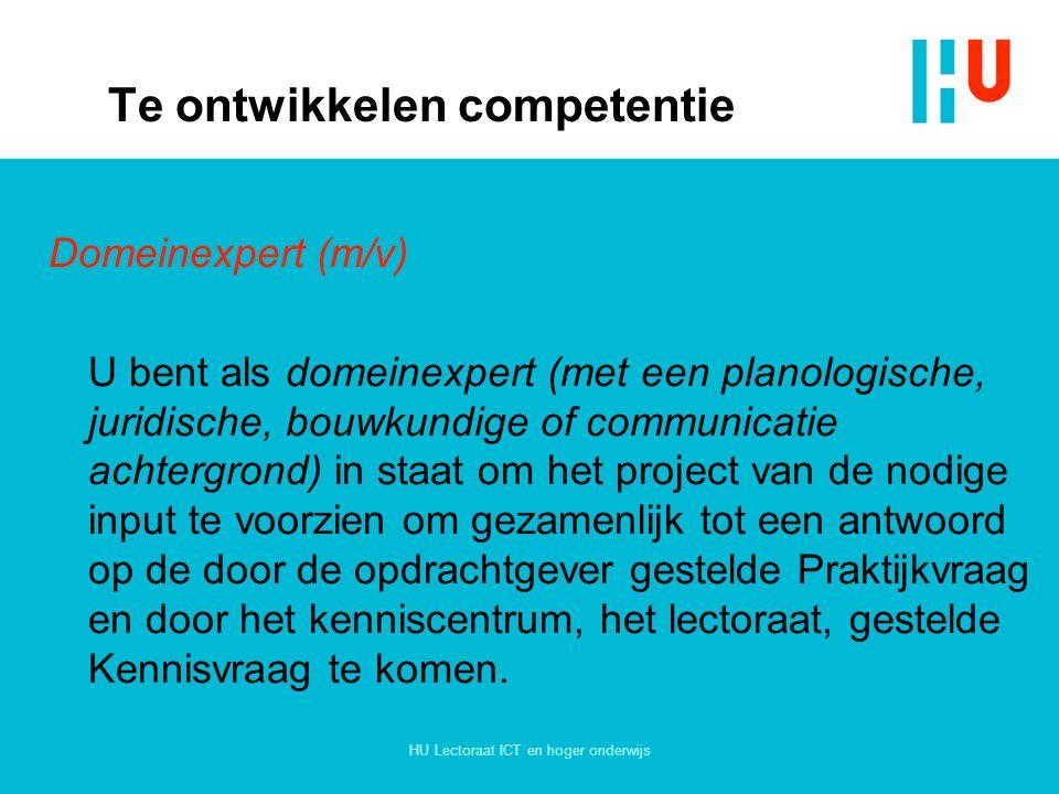 HU Lectoraat ICT en hoger onderwijs Te ontwikkelen competentie Domeinexpert (m/v) U bent als domeinexpert (met een planologische, juridische, bouwkund