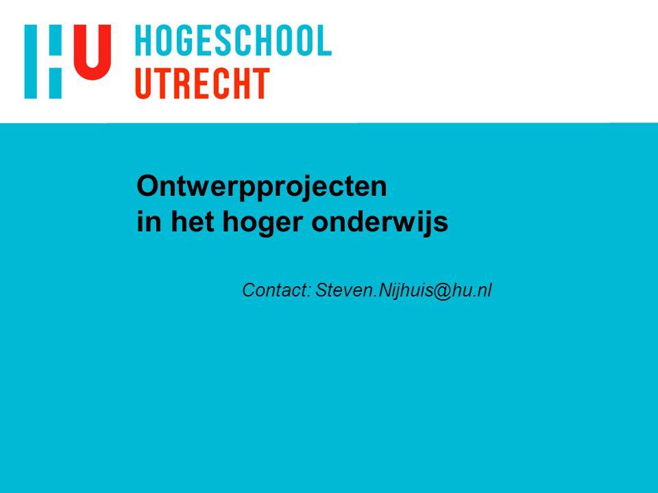 Ontwerpprojecten in het hoger onderwijs Contact: Steven.Nijhuis@hu.nl