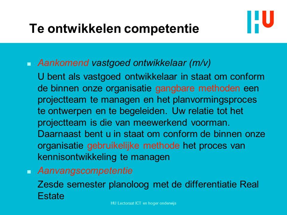 HU Lectoraat ICT en hoger onderwijs Te ontwikkelen competentie n Aankomend vastgoed ontwikkelaar (m/v) U bent als vastgoed ontwikkelaar in staat om co