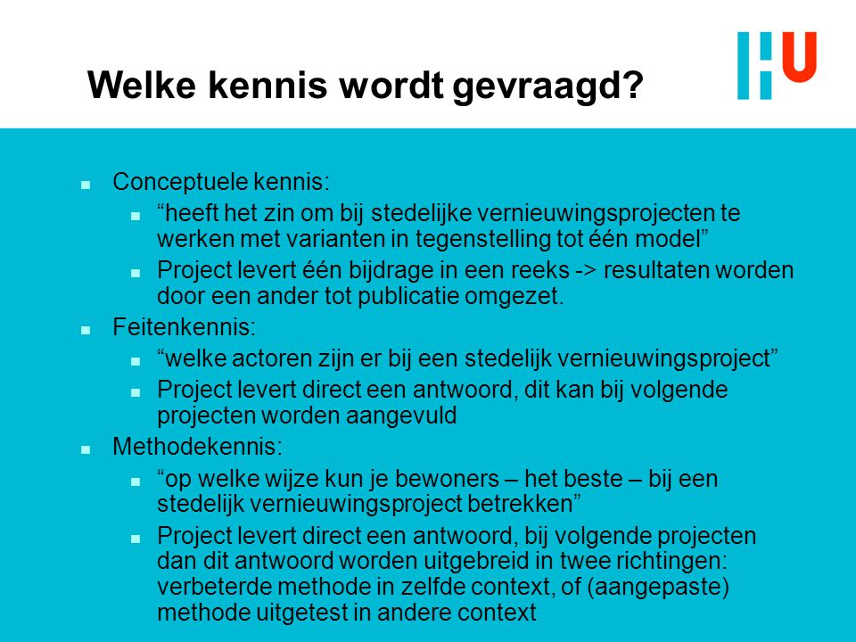 """Welke kennis wordt gevraagd? n Conceptuele kennis: n """"heeft het zin om bij stedelijke vernieuwingsprojecten te werken met varianten in tegenstelling t"""