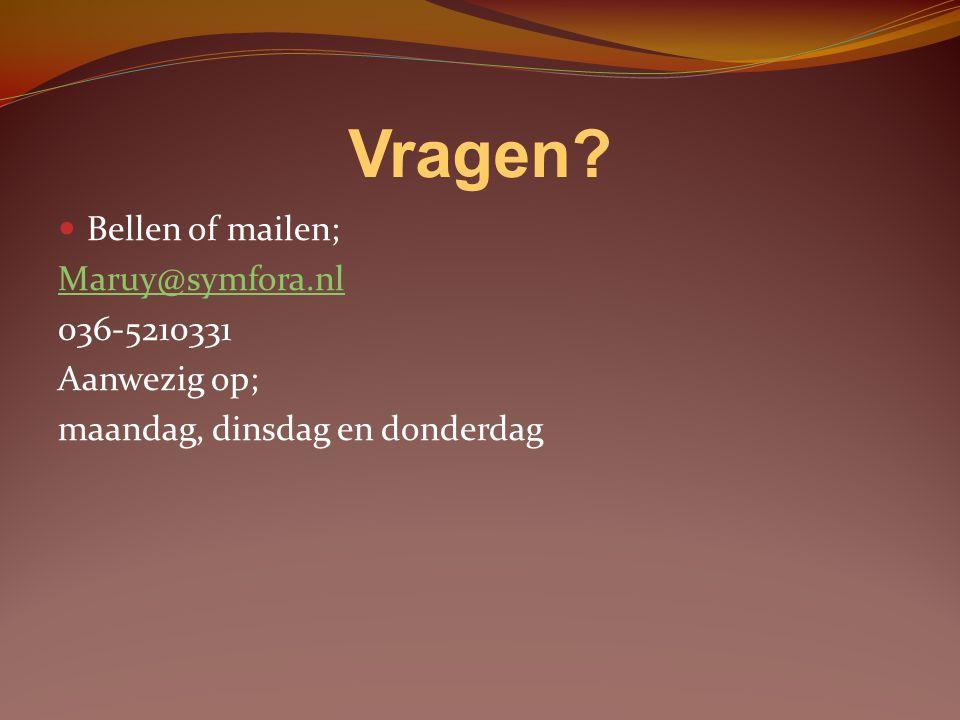 Vragen? Bellen of mailen; Maruy@symfora.nl 036-5210331 Aanwezig op; maandag, dinsdag en donderdag
