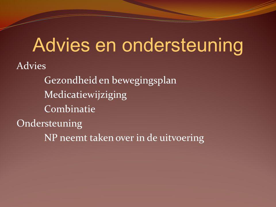 Advies en ondersteuning Advies Gezondheid en bewegingsplan Medicatiewijziging Combinatie Ondersteuning NP neemt taken over in de uitvoering