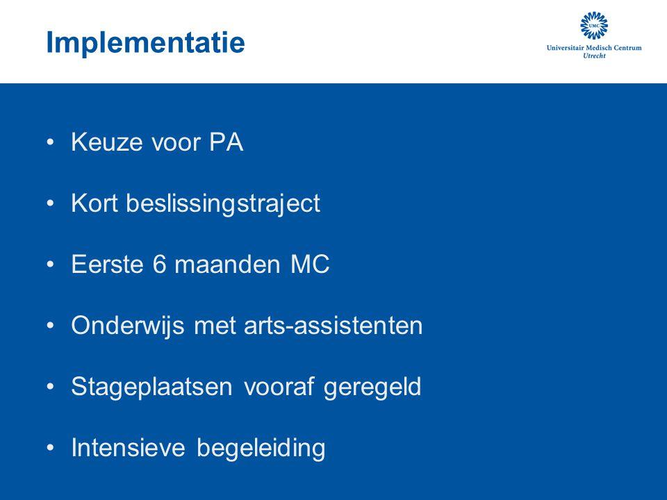 Implementatie Keuze voor PA Kort beslissingstraject Eerste 6 maanden MC Onderwijs met arts-assistenten Stageplaatsen vooraf geregeld Intensieve begele