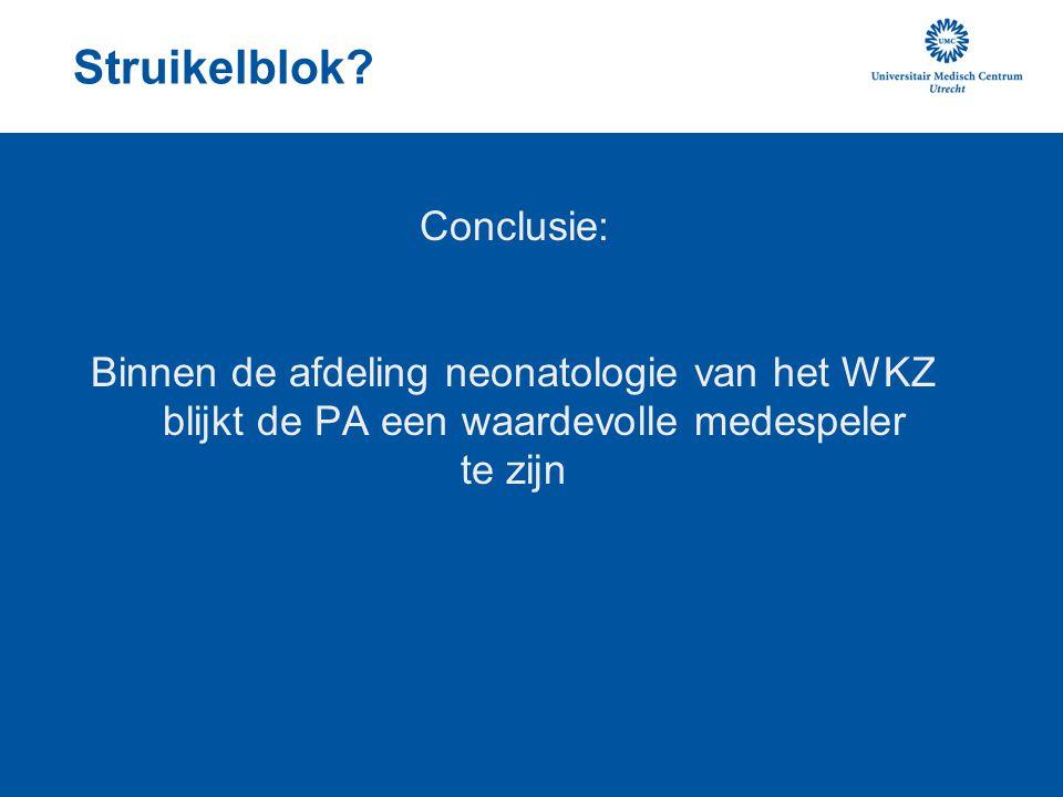 Struikelblok? Conclusie: Binnen de afdeling neonatologie van het WKZ blijkt de PA een waardevolle medespeler te zijn