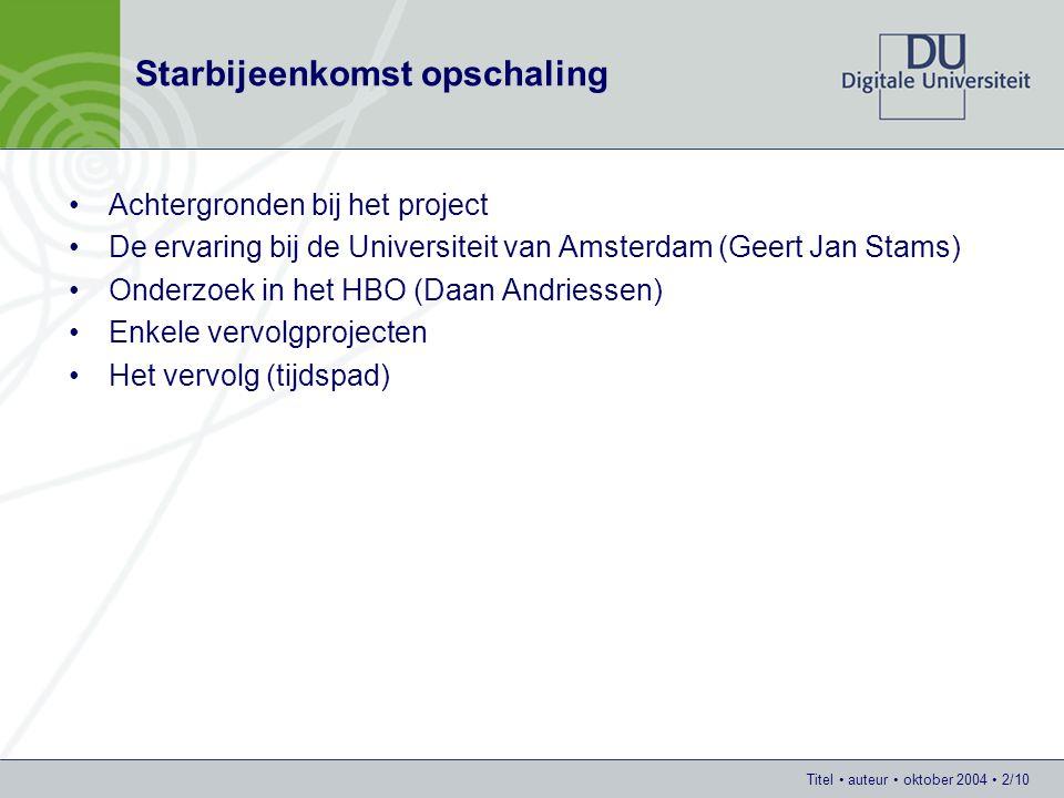 Titel auteur oktober 2004 2/10 Starbijeenkomst opschaling Achtergronden bij het project De ervaring bij de Universiteit van Amsterdam (Geert Jan Stams