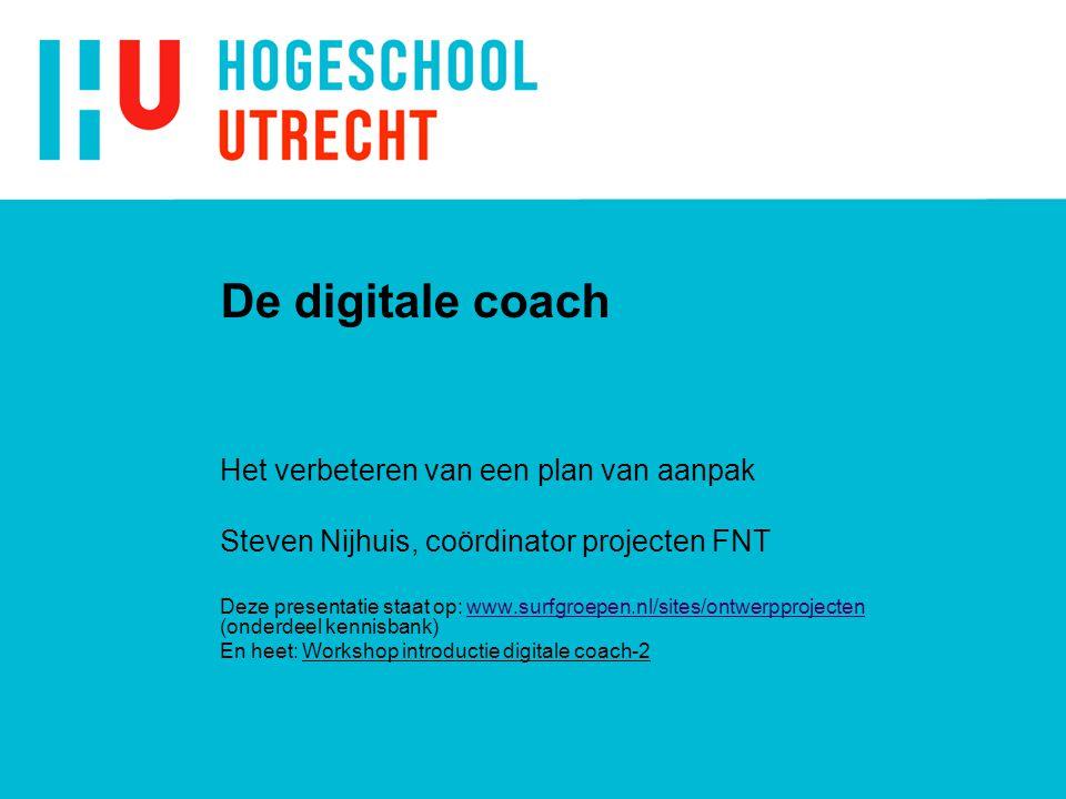 De digitale coach Het verbeteren van een plan van aanpak Steven Nijhuis, coördinator projecten FNT Deze presentatie staat op: www.surfgroepen.nl/sites/ontwerpprojecten (onderdeel kennisbank)www.surfgroepen.nl/sites/ontwerpprojecten En heet: Workshop introductie digitale coach-2