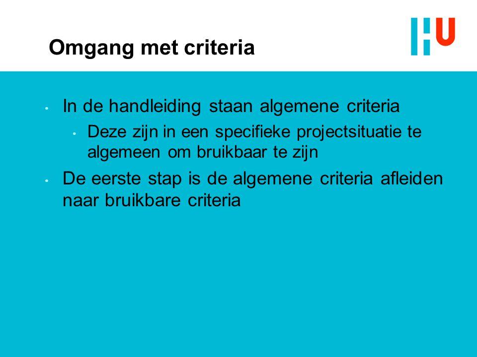 Omgang met criteria In de handleiding staan algemene criteria Deze zijn in een specifieke projectsituatie te algemeen om bruikbaar te zijn De eerste stap is de algemene criteria afleiden naar bruikbare criteria