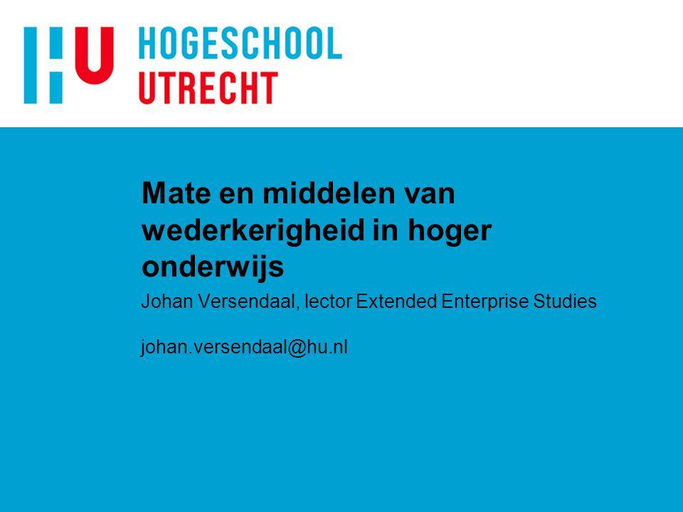 Mate en middelen van wederkerigheid in hoger onderwijs Johan Versendaal, lector Extended Enterprise Studies johan.versendaal@hu.nl