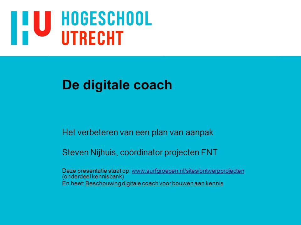 De digitale coach Het verbeteren van een plan van aanpak Steven Nijhuis, coördinator projecten FNT Deze presentatie staat op: www.surfgroepen.nl/sites