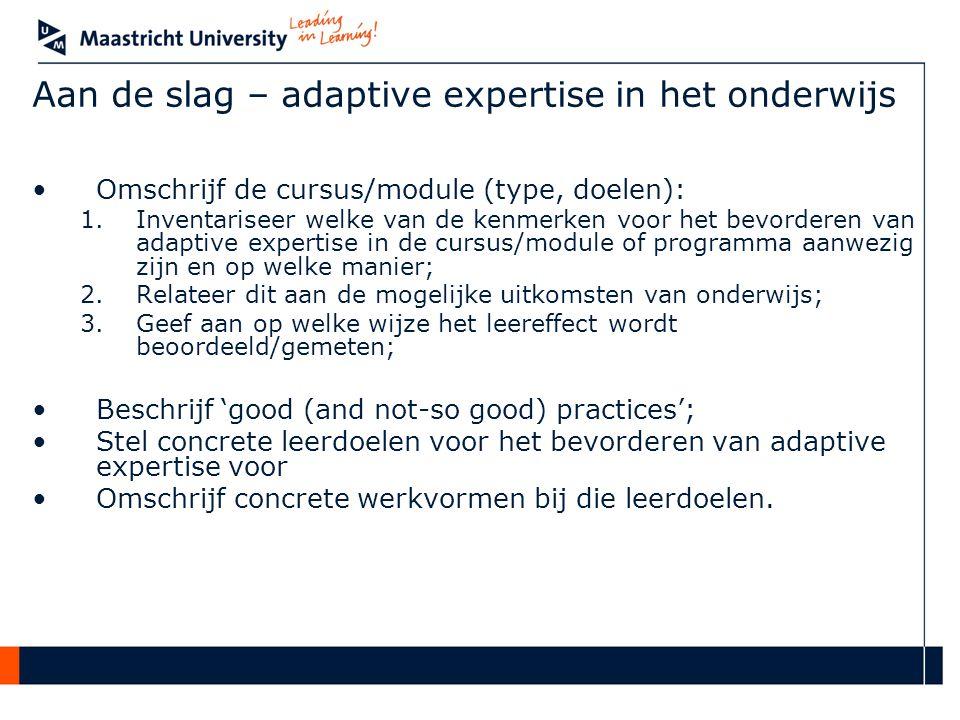 Aan de slag – adaptive expertise in het onderwijs Omschrijf de cursus/module (type, doelen): 1.Inventariseer welke van de kenmerken voor het bevordere