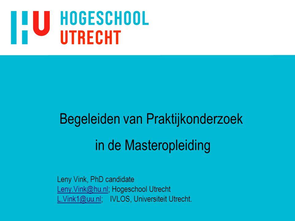 Leny Vink, PhD candidate Leny.Vink@hu.nlLeny.Vink@hu.nl; Hogeschool Utrecht L.Vink1@uu.nlL.Vink1@uu.nl; IVLOS, Universiteit Utrecht. Begeleiden van Pr