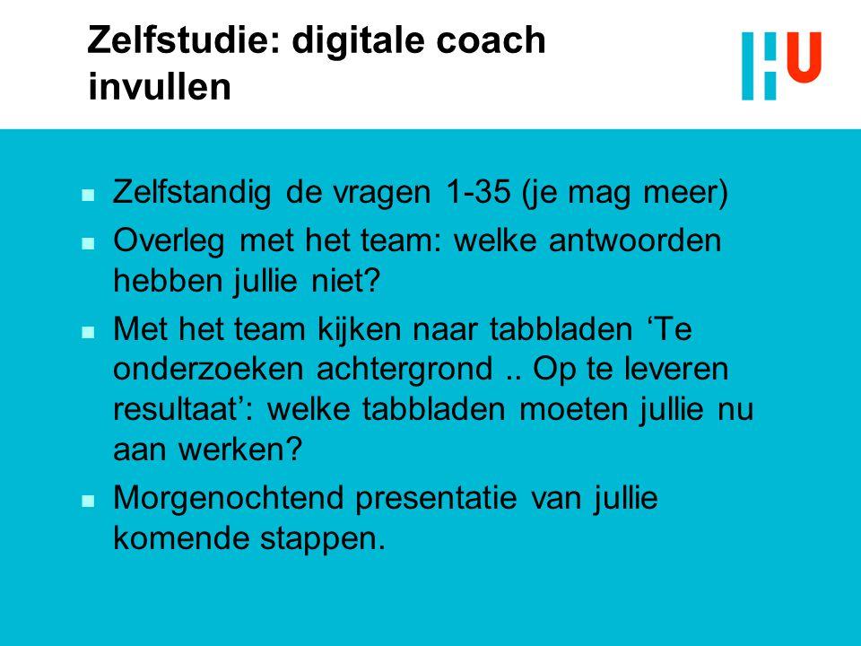 Zelfstudie: digitale coach invullen n Zelfstandig de vragen 1-35 (je mag meer) n Overleg met het team: welke antwoorden hebben jullie niet.