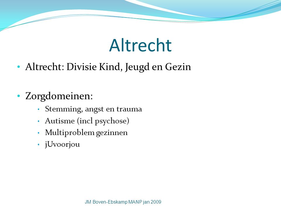 Altrecht Altrecht: Divisie Kind, Jeugd en Gezin Zorgdomeinen: Stemming, angst en trauma Autisme (incl psychose) Multiproblem gezinnen jUvoorjou JM Bov