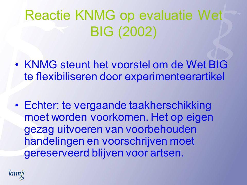 Reactie KNMG op evaluatie Wet BIG (2002) KNMG steunt het voorstel om de Wet BIG te flexibiliseren door experimenteerartikel Echter: te vergaande taakherschikking moet worden voorkomen.