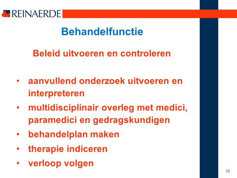 Behandelfunctie Beleid uitvoeren en controleren aanvullend onderzoek uitvoeren en interpreteren multidisciplinair overleg met medici, paramedici en ge