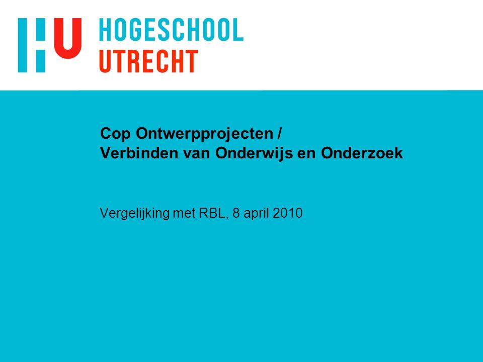 Cop Ontwerpprojecten / Verbinden van Onderwijs en Onderzoek Vergelijking met RBL, 8 april 2010