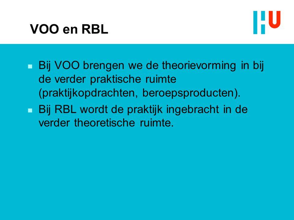 VOO en RBL n Bij VOO brengen we de theorievorming in bij de verder praktische ruimte (praktijkopdrachten, beroepsproducten). n Bij RBL wordt de prakti