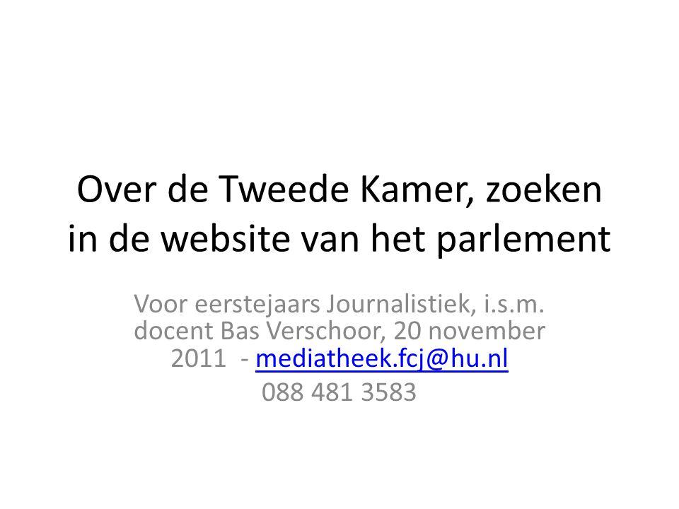 Over de Tweede Kamer, zoeken in de website van het parlement Voor eerstejaars Journalistiek, i.s.m. docent Bas Verschoor, 20 november 2011 - mediathee