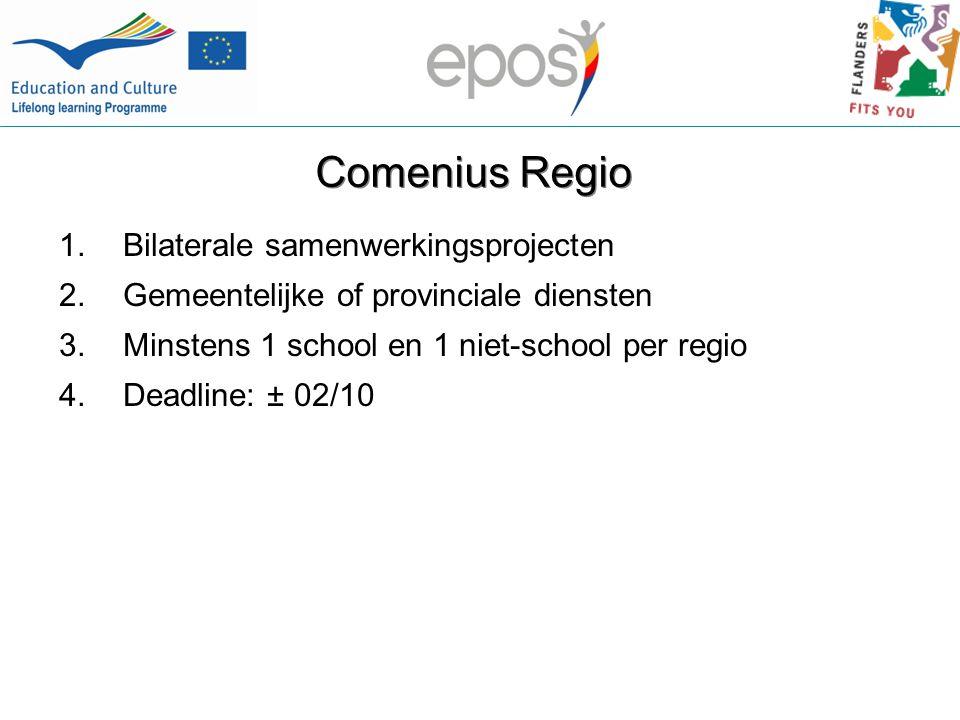 Comenius Regio 1.Bilaterale samenwerkingsprojecten 2.Gemeentelijke of provinciale diensten 3.Minstens 1 school en 1 niet-school per regio 4.Deadline: ± 02/10