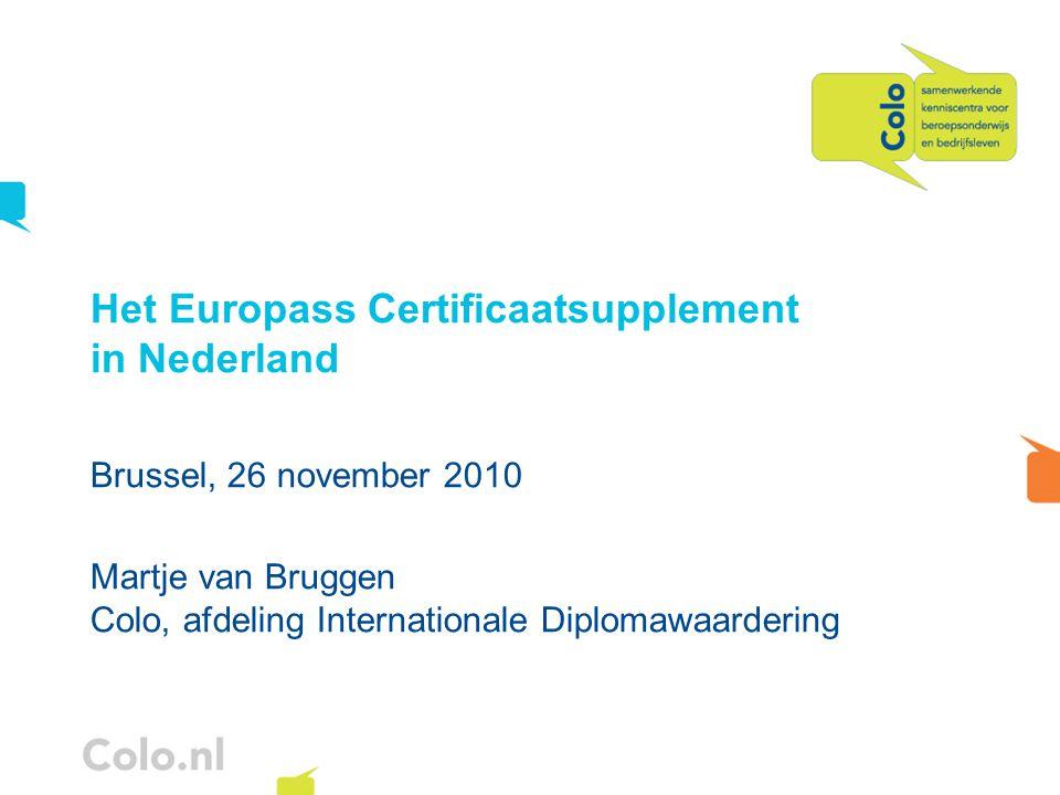 Het Europass Certificaatsupplement in Nederland Brussel, 26 november 2010 Martje van Bruggen Colo, afdeling Internationale Diplomawaardering