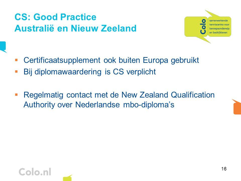 16 CS: Good Practice Australië en Nieuw Zeeland  Certificaatsupplement ook buiten Europa gebruikt  Bij diplomawaardering is CS verplicht  Regelmati