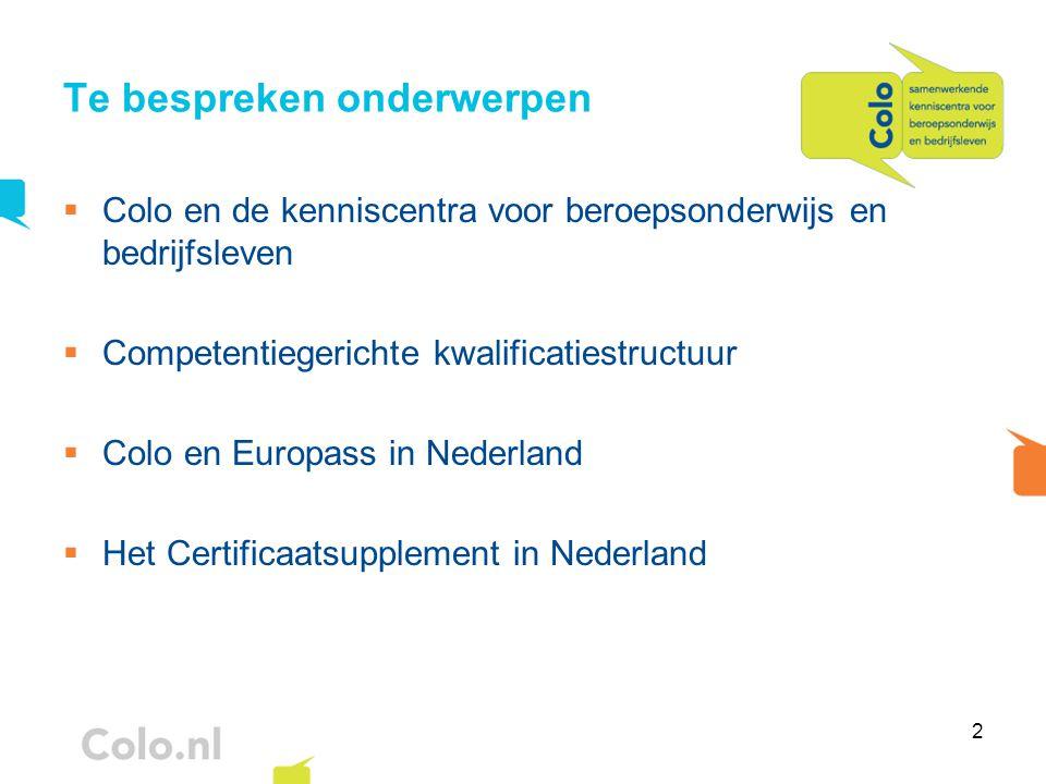 2 Te bespreken onderwerpen  Colo en de kenniscentra voor beroepsonderwijs en bedrijfsleven  Competentiegerichte kwalificatiestructuur  Colo en Euro