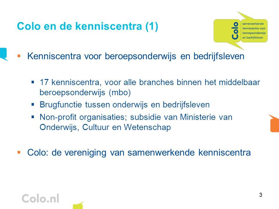 4 Colo en de kenniscentra (2)  Wettelijke taken kenniscentra  Kwalificatiestructuur voor het mbo  Ontwikkelen en actualiseren van kwalificatiedossiers (diploma-eisen)  Praktijkleren  Accreditatie en begeleiding van 200.000 leerbedrijven  Voldoende goede stages/leerbanen: Stagemarkt.nl
