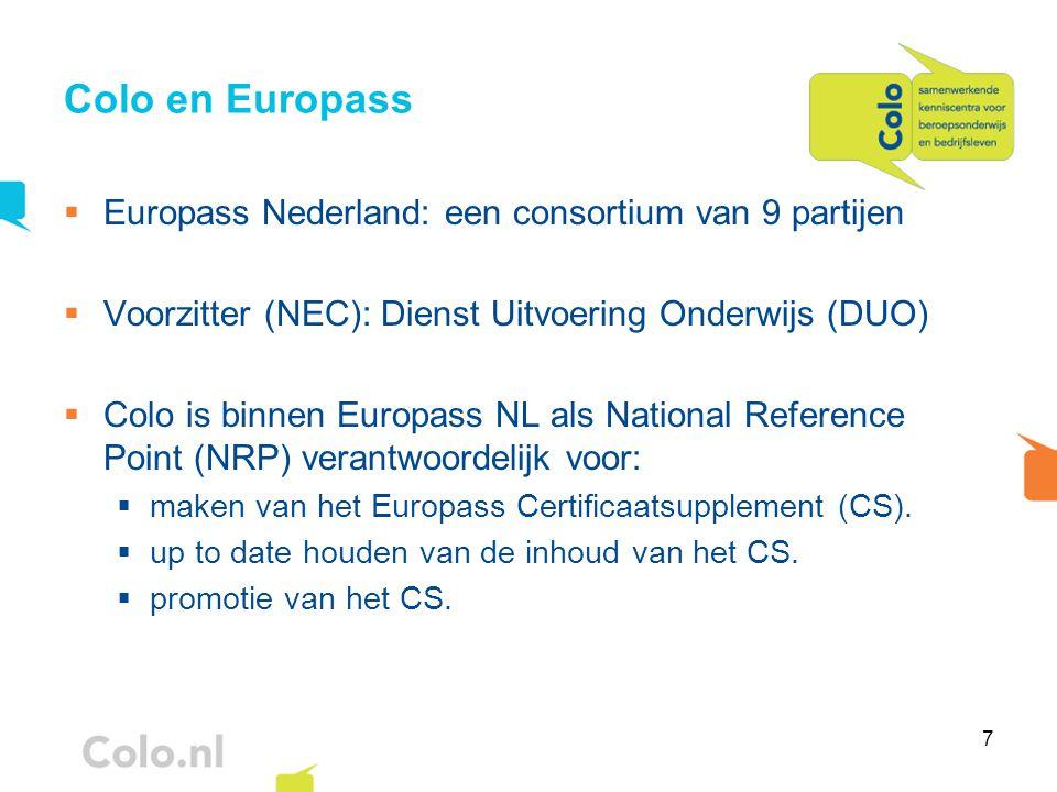 7 Colo en Europass  Europass Nederland: een consortium van 9 partijen  Voorzitter (NEC): Dienst Uitvoering Onderwijs (DUO)  Colo is binnen Europass