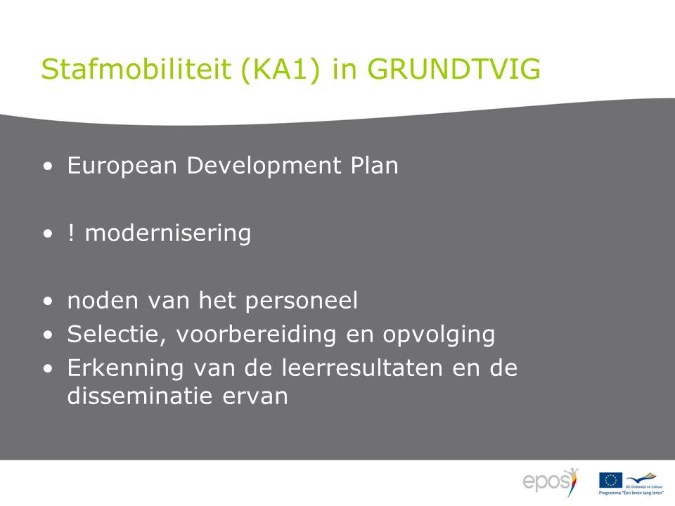 Stafmobiliteit (KA1) in GRUNDTVIG European Development Plan ! modernisering noden van het personeel Selectie, voorbereiding en opvolging Erkenning van