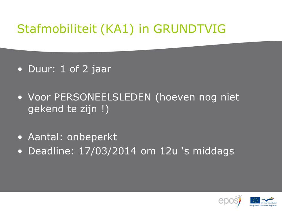 Stafmobiliteit (KA1) in GRUNDTVIG Duur: 1 of 2 jaar Voor PERSONEELSLEDEN (hoeven nog niet gekend te zijn !) Aantal: onbeperkt Deadline: 17/03/2014 om 12u 's middags