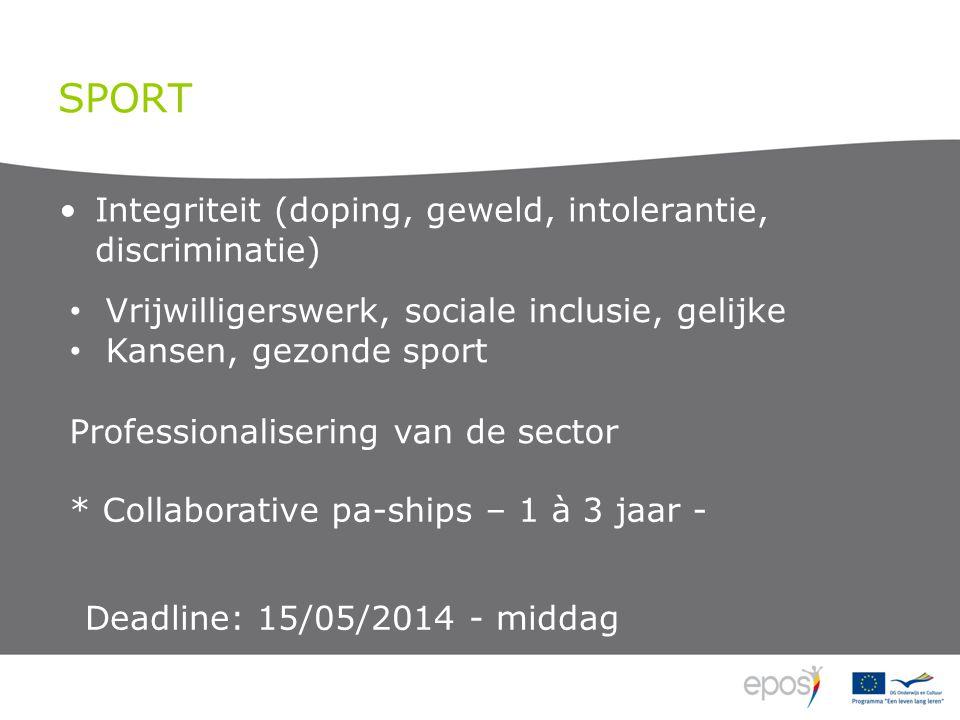 SPORT Integriteit (doping, geweld, intolerantie, discriminatie) Vrijwilligerswerk, sociale inclusie, gelijke Kansen, gezonde sport Professionalisering van de sector * Collaborative pa-ships – 1 à 3 jaar - Deadline: 15/05/2014 - middag
