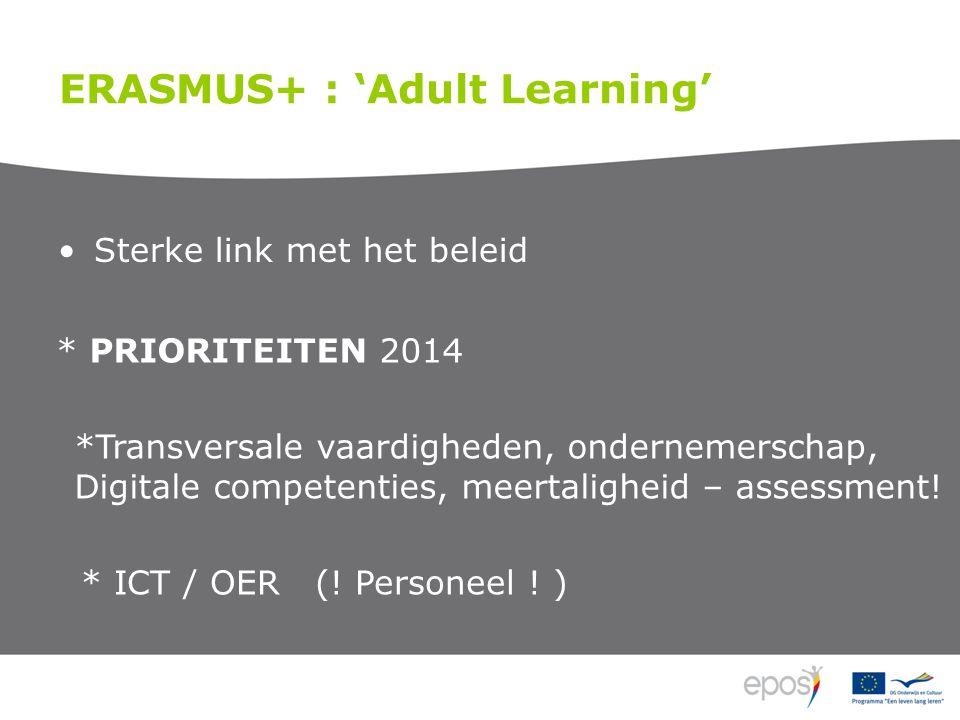 Sterke link met het beleid ERASMUS+ : 'Adult Learning' * PRIORITEITEN 2014 *Transversale vaardigheden, ondernemerschap, Digitale competenties, meertaligheid – assessment.