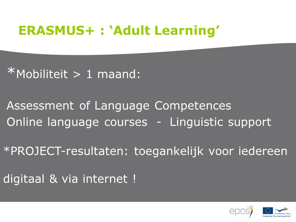 * Mobiliteit > 1 maand: Assessment of Language Competences Online language courses - Linguistic support ERASMUS+ : 'Adult Learning' *PROJECT-resultaten: toegankelijk voor iedereen digitaal & via internet !