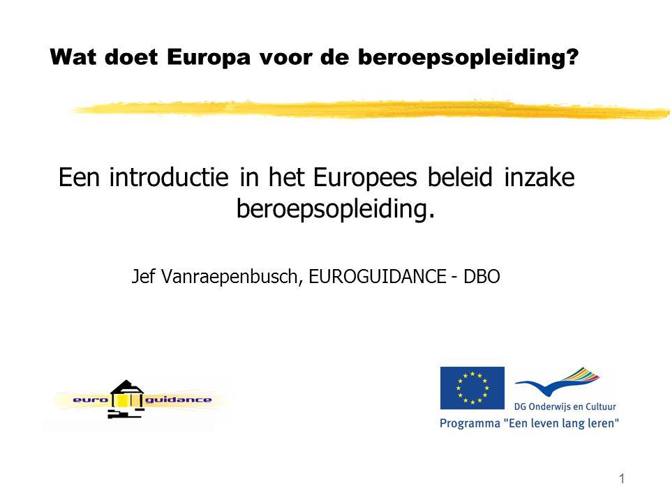 1 Wat doet Europa voor de beroepsopleiding? Een introductie in het Europees beleid inzake beroepsopleiding. Jef Vanraepenbusch, EUROGUIDANCE - DBO