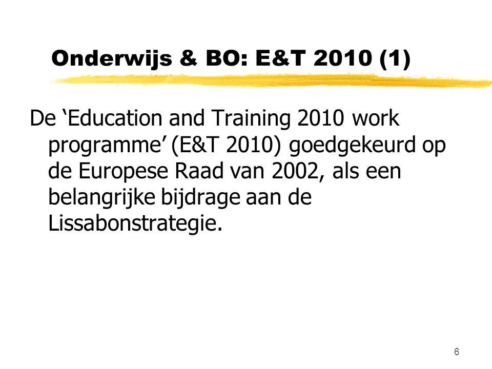 7 Onderwijs & BO: E&T 2010 (2) Is een integratie van de lopende acties in: -> BO: 'Kopenhagen proces' -> HO: 'Bologna proces' -> De aanbeveling (2001) over mobiliteit De EC en de Raad: 2-jaarlijkse herziening.