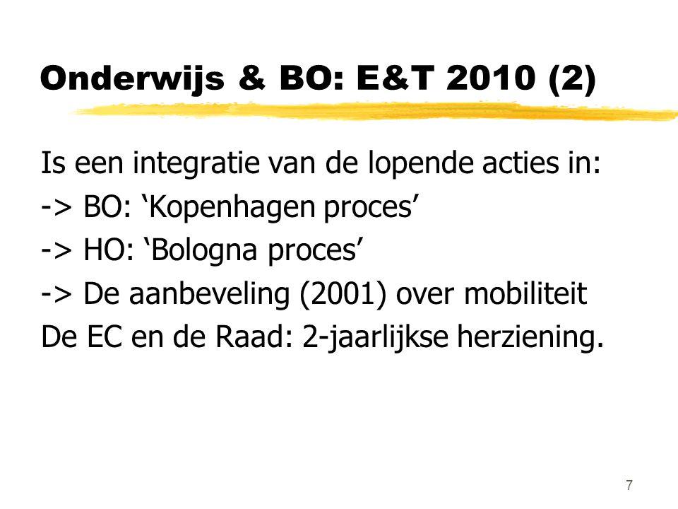 7 Onderwijs & BO: E&T 2010 (2) Is een integratie van de lopende acties in: -> BO: 'Kopenhagen proces' -> HO: 'Bologna proces' -> De aanbeveling (2001)