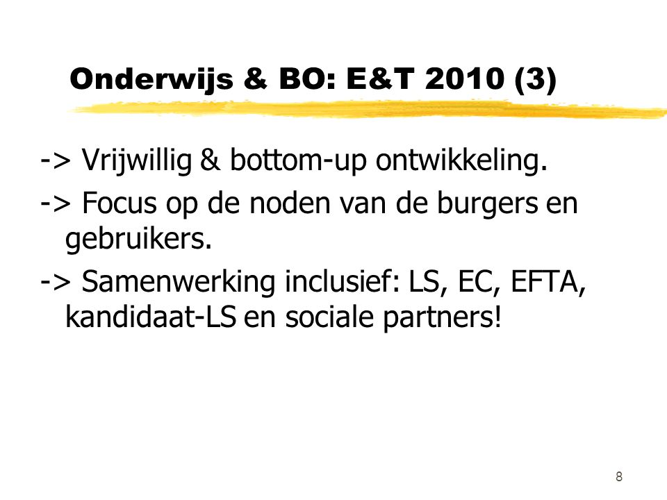 8 Onderwijs & BO: E&T 2010 (3) -> Vrijwillig & bottom-up ontwikkeling. -> Focus op de noden van de burgers en gebruikers. -> Samenwerking inclusief: L