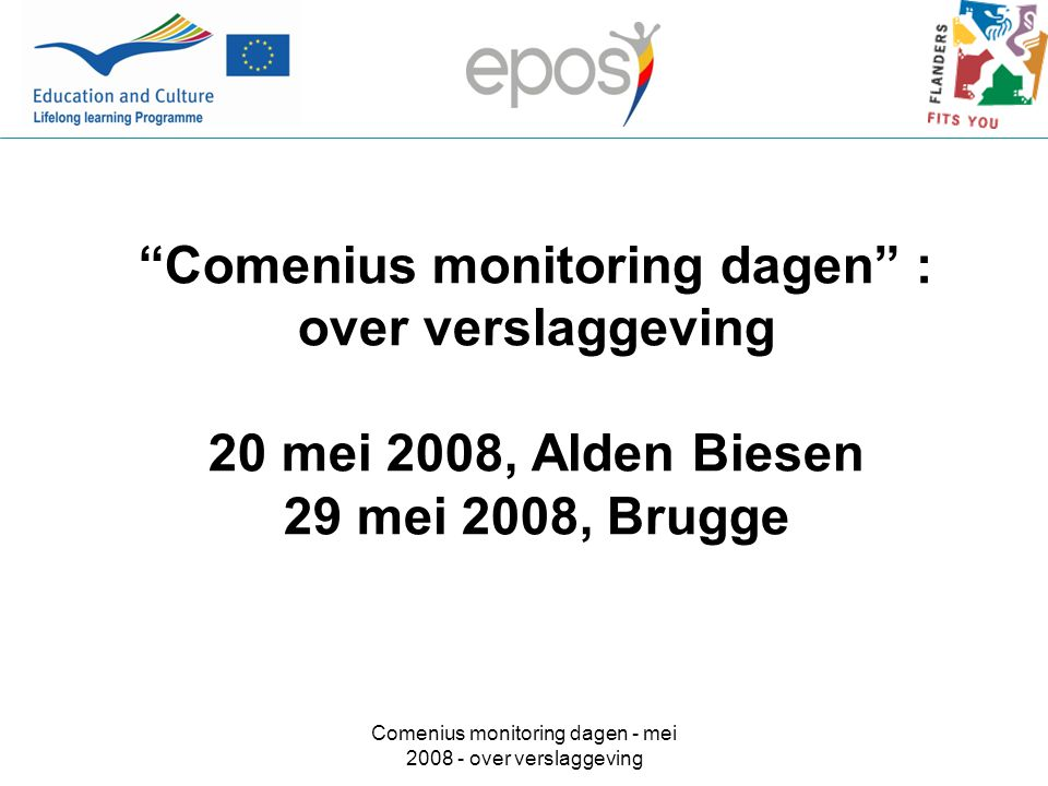 Comenius monitoring dagen - mei 2008 - over verslaggeving Comenius monitoring dagen : over verslaggeving 20 mei 2008, Alden Biesen 29 mei 2008, Brugge
