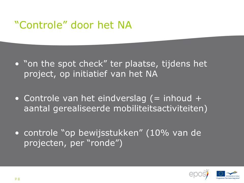 P 8 Controle door het NA on the spot check ter plaatse, tijdens het project, op initiatief van het NA Controle van het eindverslag (= inhoud + aantal gerealiseerde mobiliteitsactiviteiten) controle op bewijsstukken (10% van de projecten, per ronde )