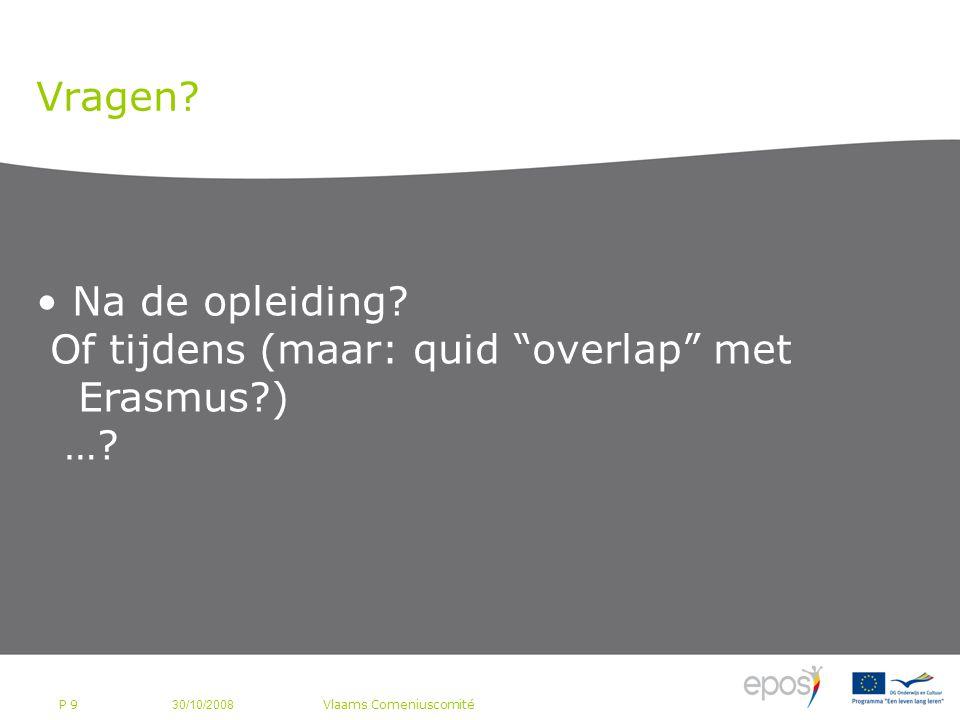 P 9 Vragen. 30/10/2008 Vlaams Comeniuscomité Na de opleiding.