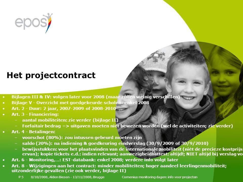 8/10/2008, Alden Biesen - 13/11/2008, Brugge Comenius monitoring dagen: info voor projecten P 5 Bijlagen III & IV: volgen later voor 2008 (maar zullen weinig verschillen) Bijlage V - Overzicht met goedgekeurde scholen: enkel 2008 Art.