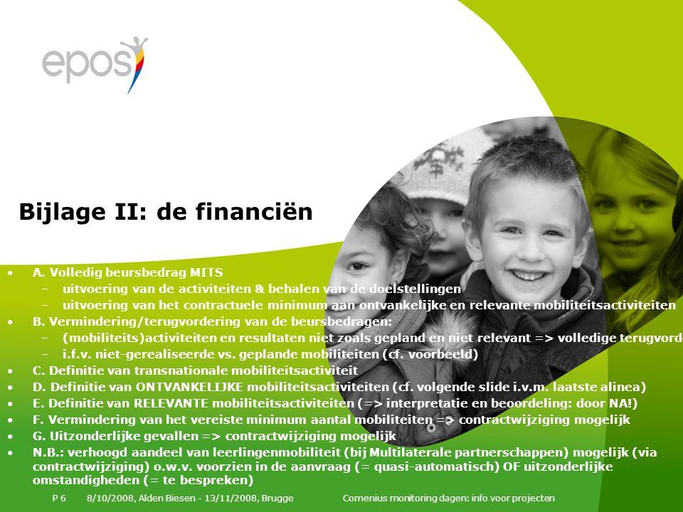 8/10/2008, Alden Biesen - 13/11/2008, Brugge Comenius monitoring dagen: info voor projecten P 6 A. Volledig beursbedrag MITS –uitvoering van de activi